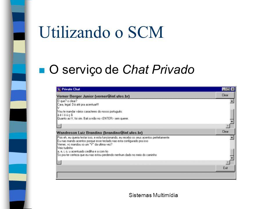 Utilizando o SCM O serviço de Chat Privado Sistemas Multimídia