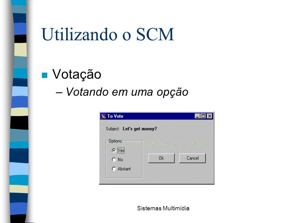 Utilizando o SCM Votação Votando em uma opção Sistemas Multimídia