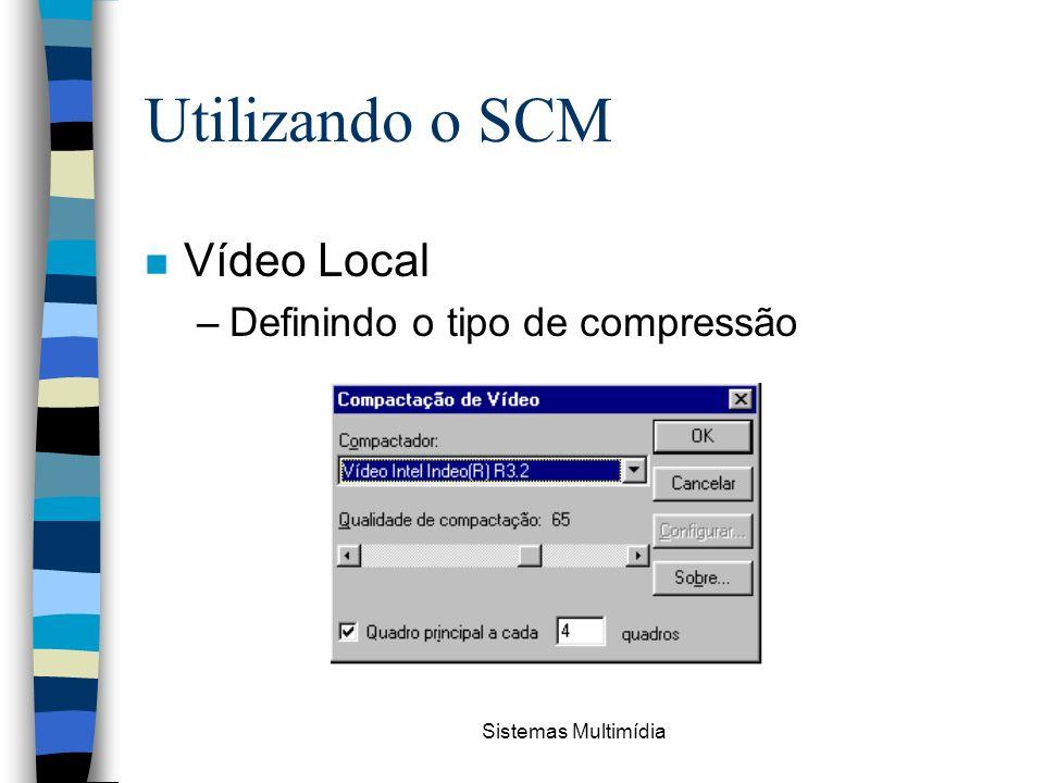 Utilizando o SCM Vídeo Local Definindo o tipo de compressão