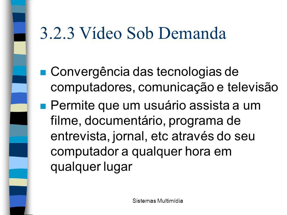 3.2.3 Vídeo Sob Demanda Convergência das tecnologias de computadores, comunicação e televisão.