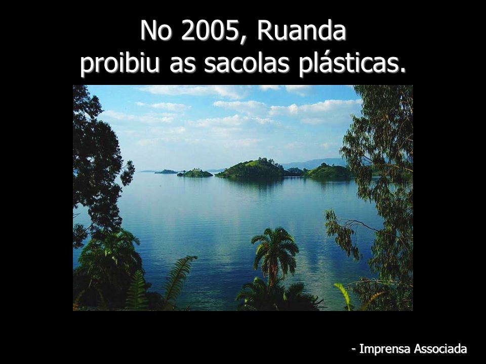 No 2005, Ruanda proibiu as sacolas plásticas.