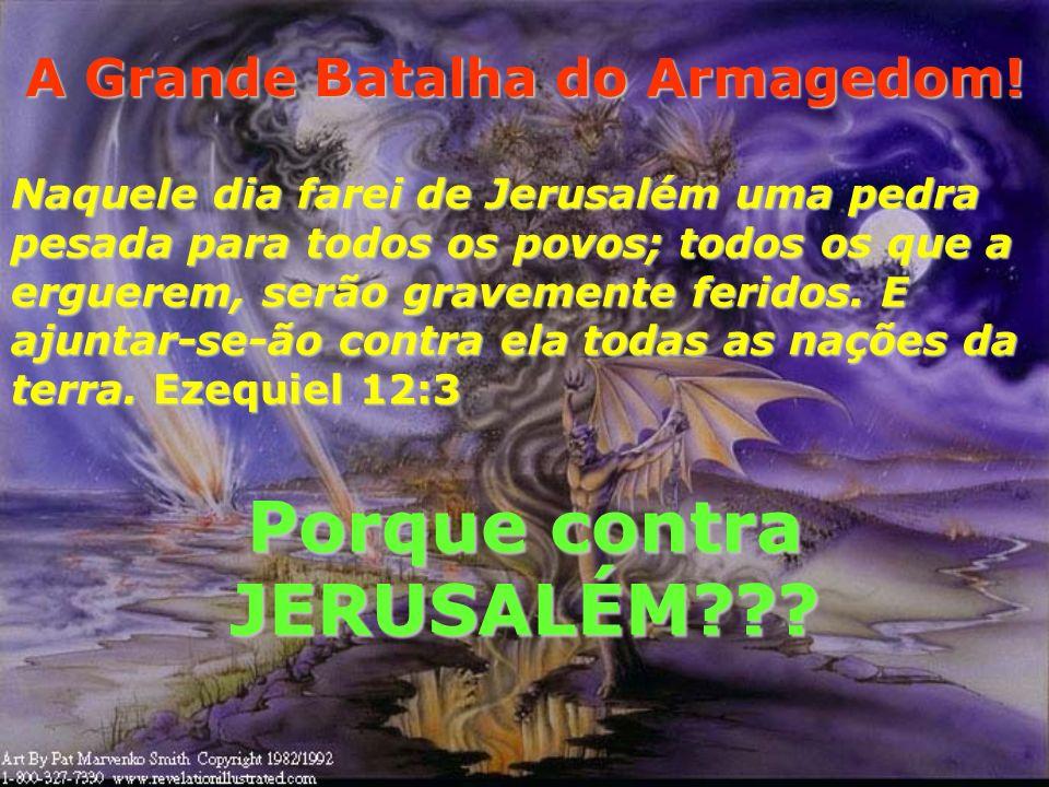A Grande Batalha do Armagedom! Porque contra JERUSALÉM