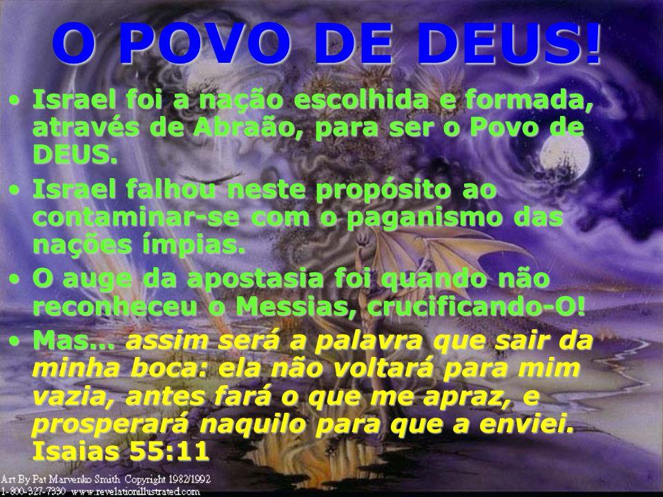 O POVO DE DEUS!Israel foi a nação escolhida e formada, através de Abraão, para ser o Povo de DEUS.