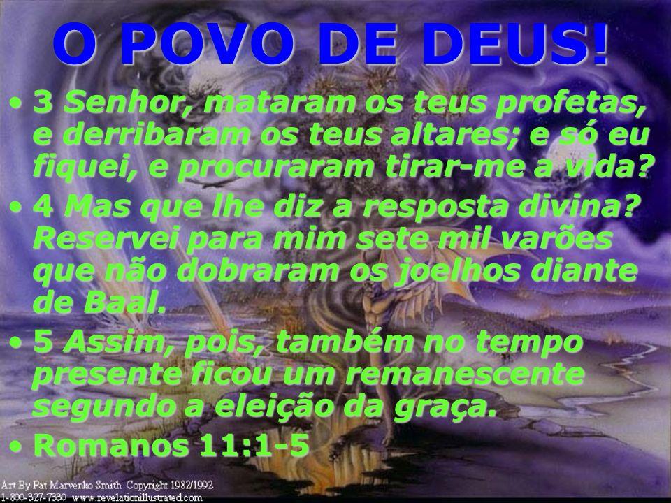 O POVO DE DEUS! 3 Senhor, mataram os teus profetas, e derribaram os teus altares; e só eu fiquei, e procuraram tirar-me a vida