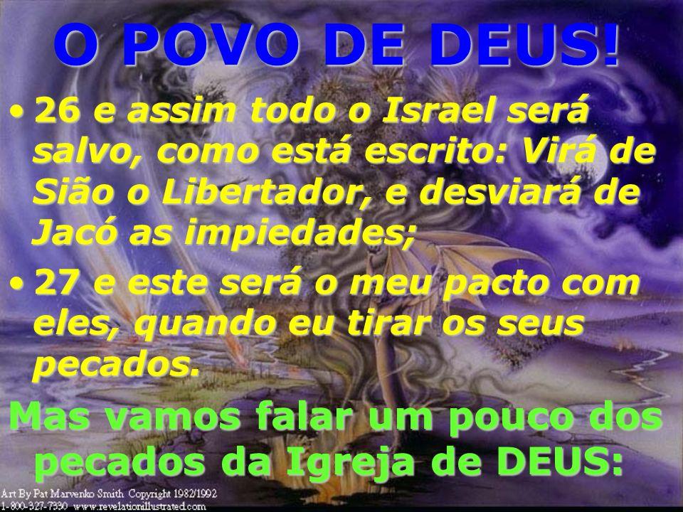 O POVO DE DEUS!26 e assim todo o Israel será salvo, como está escrito: Virá de Sião o Libertador, e desviará de Jacó as impiedades;