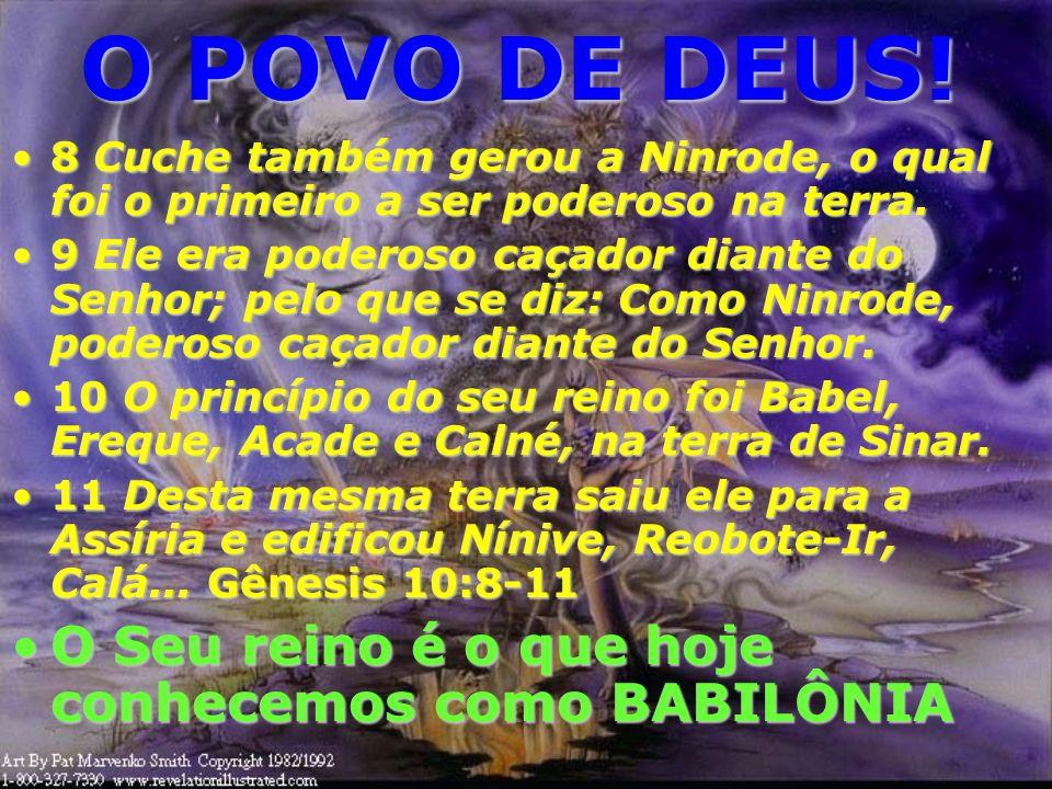 O POVO DE DEUS! O Seu reino é o que hoje conhecemos como BABILÔNIA