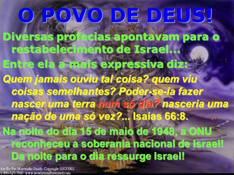O POVO DE DEUS!Diversas profecias apontavam para o restabelecimento de Israel... Entre ela a mais expressiva diz: