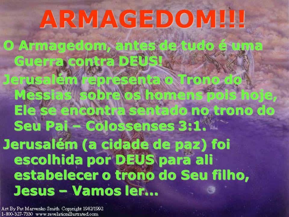 ARMAGEDOM!!! O Armagedom, antes de tudo é uma Guerra contra DEUS!