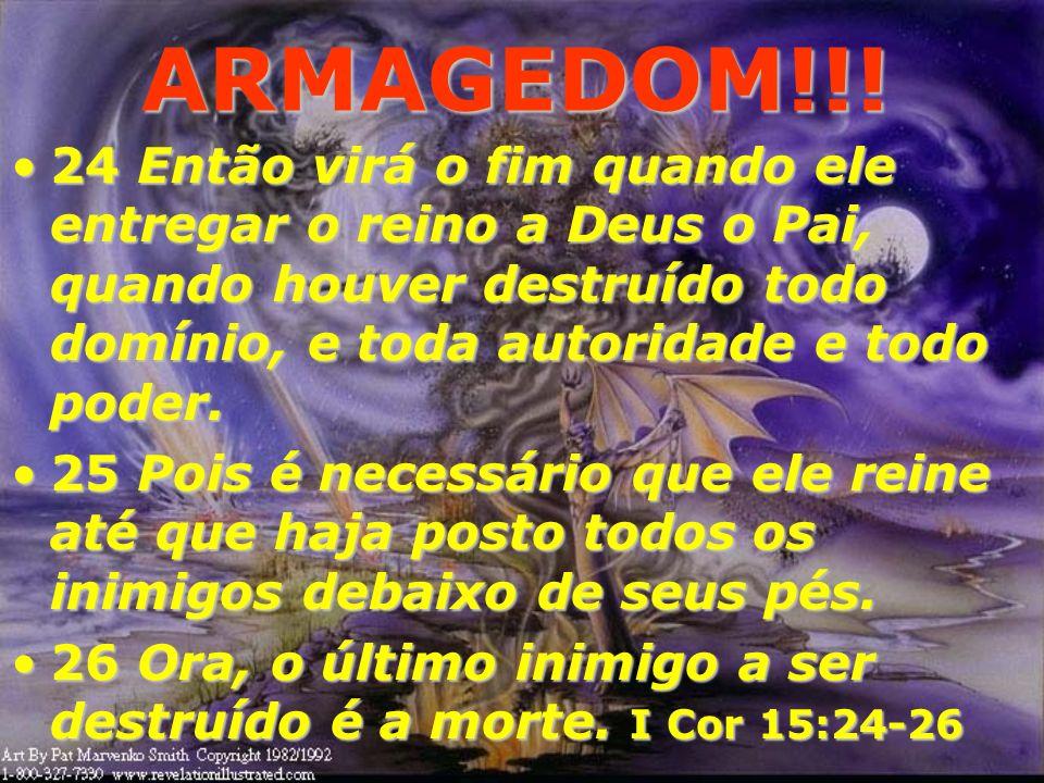 ARMAGEDOM!!!24 Então virá o fim quando ele entregar o reino a Deus o Pai, quando houver destruído todo domínio, e toda autoridade e todo poder.