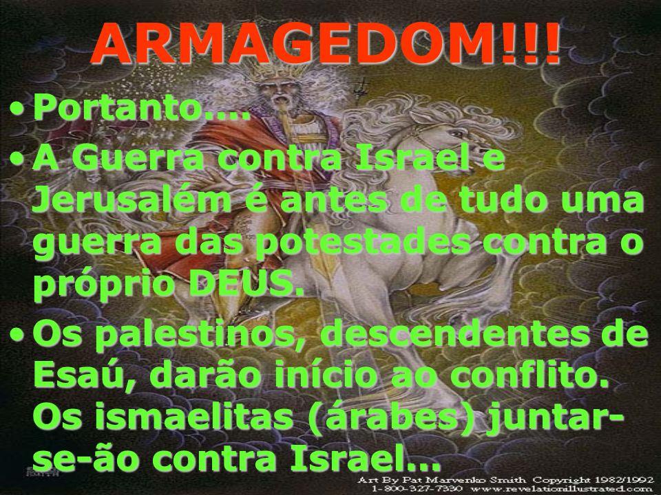 ARMAGEDOM!!! Portanto.... A Guerra contra Israel e Jerusalém é antes de tudo uma guerra das potestades contra o próprio DEUS.