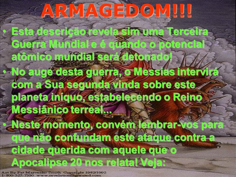 ARMAGEDOM!!!Esta descrição revela sim uma Terceira Guerra Mundial e é quando o potencial atômico mundial será detonado!