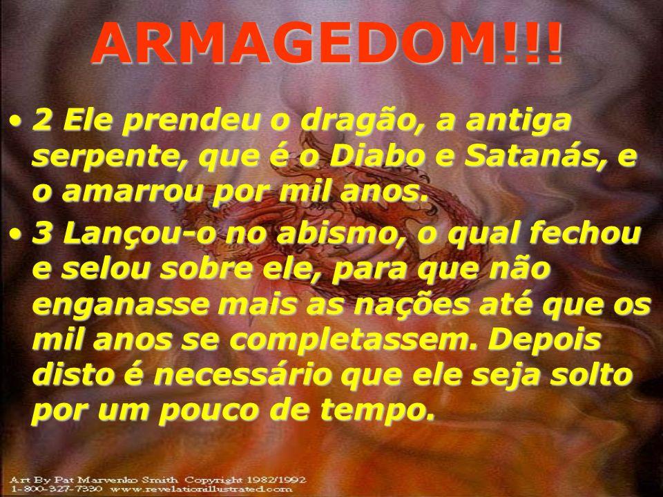 ARMAGEDOM!!! 2 Ele prendeu o dragão, a antiga serpente, que é o Diabo e Satanás, e o amarrou por mil anos.
