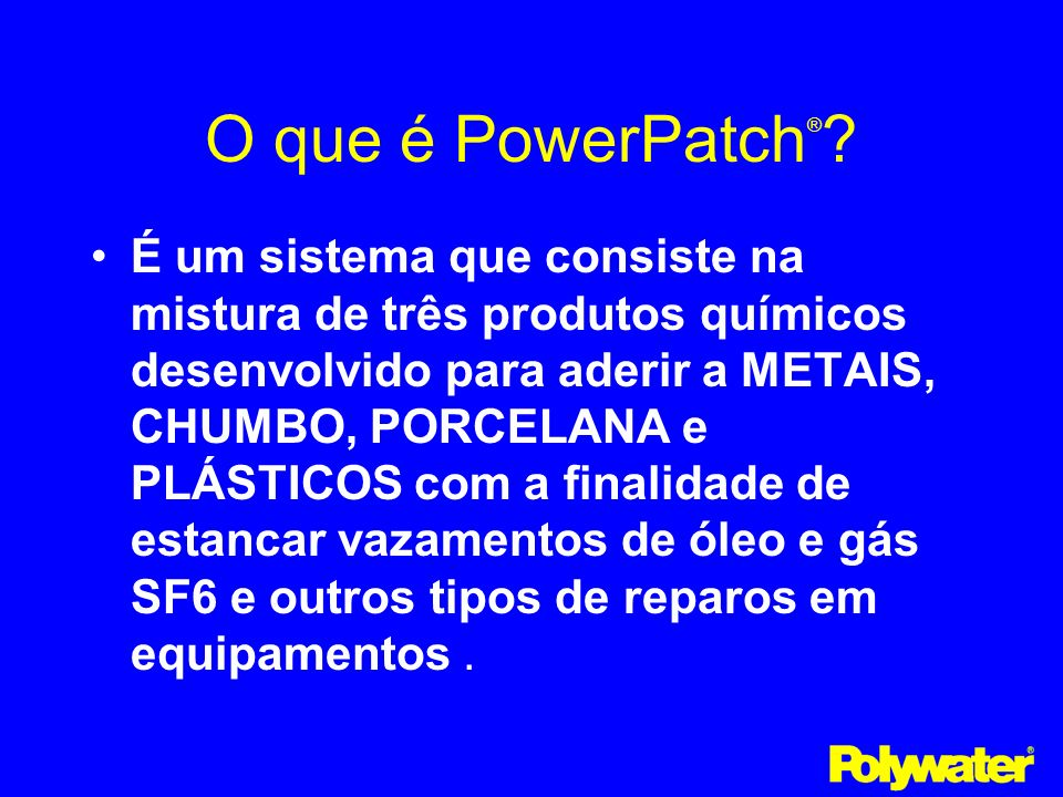 O que é PowerPatch®