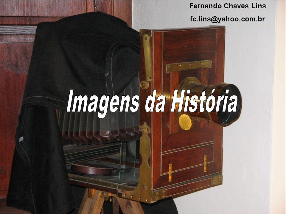 Fernando Chaves Lins fc.lins@yahoo.com.br Imagens da História