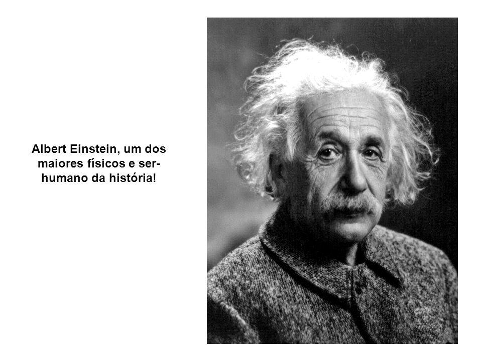 Albert Einstein, um dos maiores físicos e ser-humano da história!
