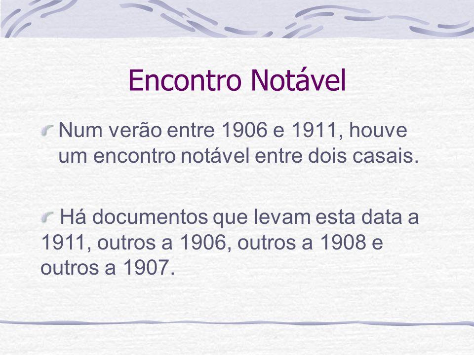 Encontro Notável Num verão entre 1906 e 1911, houve um encontro notável entre dois casais.