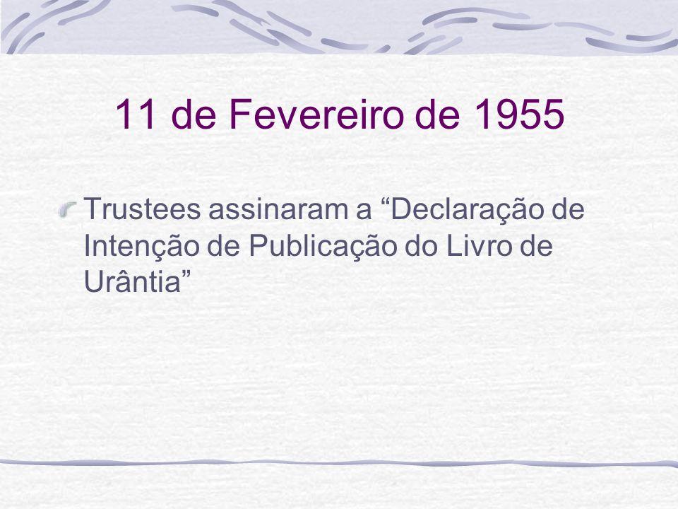 11 de Fevereiro de 1955Trustees assinaram a Declaração de Intenção de Publicação do Livro de Urântia