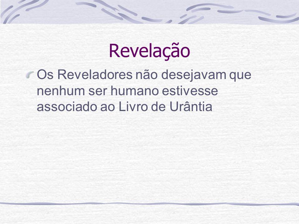 RevelaçãoOs Reveladores não desejavam que nenhum ser humano estivesse associado ao Livro de Urântia.