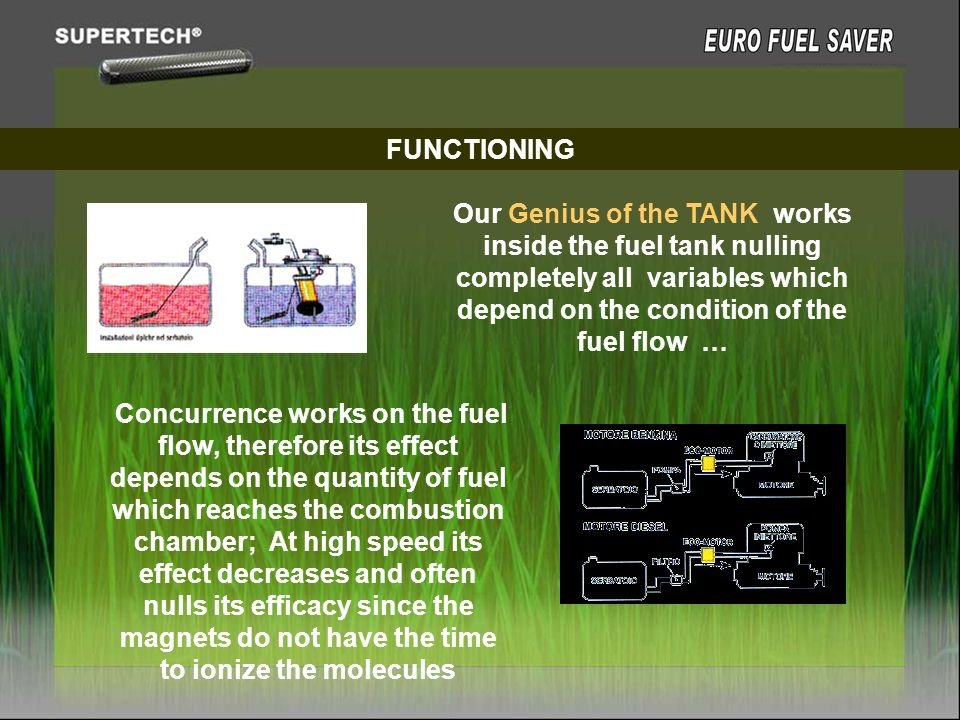 FUNCTIONING Our Genius of the TANK works inside the fuel tank nulling completely all variables which depend on the condition of the fuel flow …