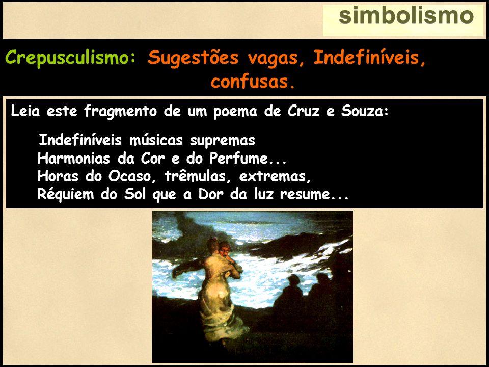 simbolismo Crepusculismo: Sugestões vagas, Indefiníveis, confusas.
