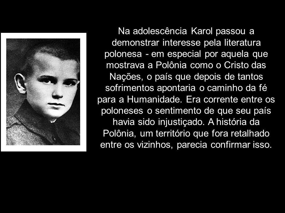 Na adolescência Karol passou a demonstrar interesse pela literatura polonesa - em especial por aquela que mostrava a Polônia como o Cristo das Nações, o país que depois de tantos sofrimentos apontaria o caminho da fé para a Humanidade.