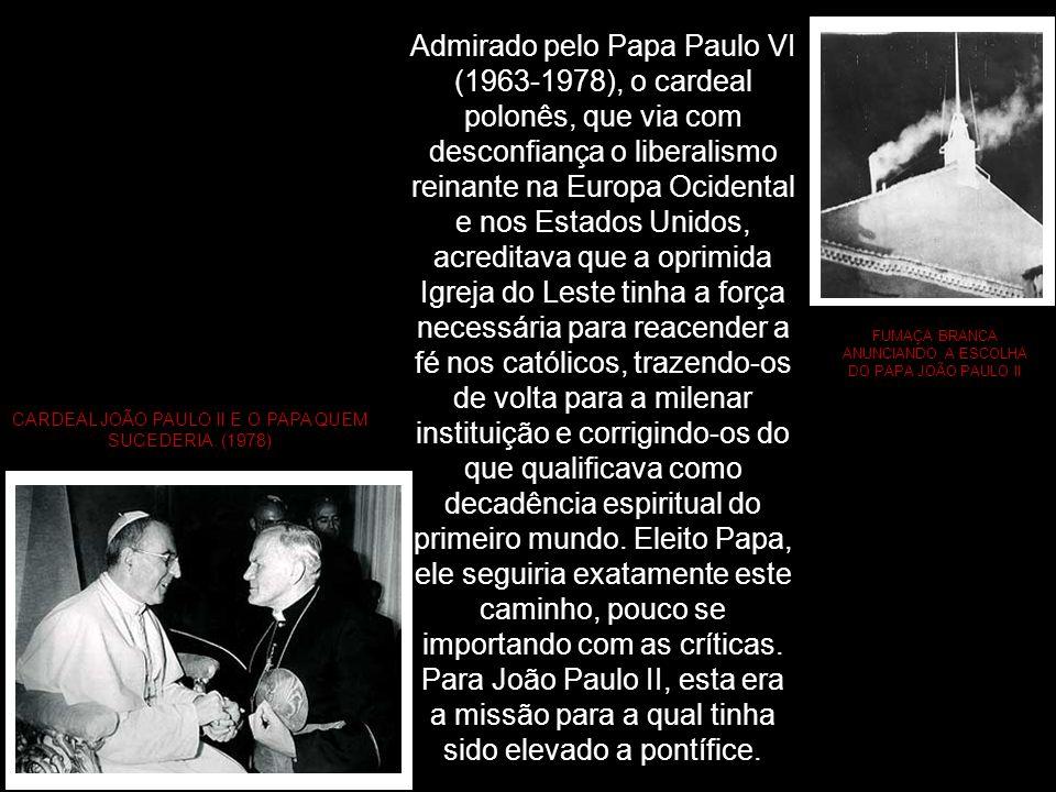 Admirado pelo Papa Paulo VI (1963-1978), o cardeal polonês, que via com desconfiança o liberalismo reinante na Europa Ocidental e nos Estados Unidos, acreditava que a oprimida Igreja do Leste tinha a força necessária para reacender a fé nos católicos, trazendo-os de volta para a milenar instituição e corrigindo-os do que qualificava como decadência espiritual do primeiro mundo. Eleito Papa, ele seguiria exatamente este caminho, pouco se importando com as críticas. Para João Paulo II, esta era a missão para a qual tinha sido elevado a pontífice.