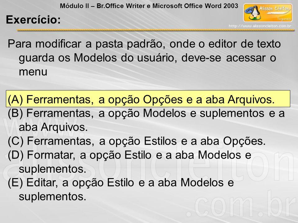(A) Ferramentas, a opção Opções e a aba Arquivos.