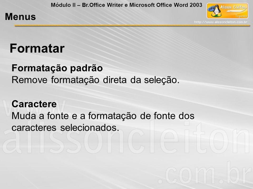 Formatar Menus Formatação padrão Remove formatação direta da seleção.
