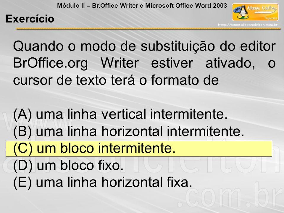 (A) uma linha vertical intermitente.