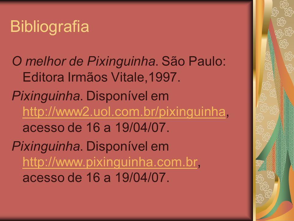 Bibliografia O melhor de Pixinguinha. São Paulo: Editora Irmãos Vitale,1997.