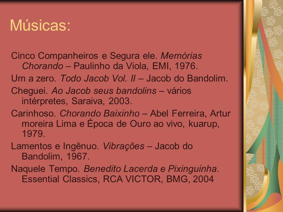 Músicas:Cinco Companheiros e Segura ele. Memórias Chorando – Paulinho da Viola, EMI, 1976. Um a zero. Todo Jacob Vol. II – Jacob do Bandolim.