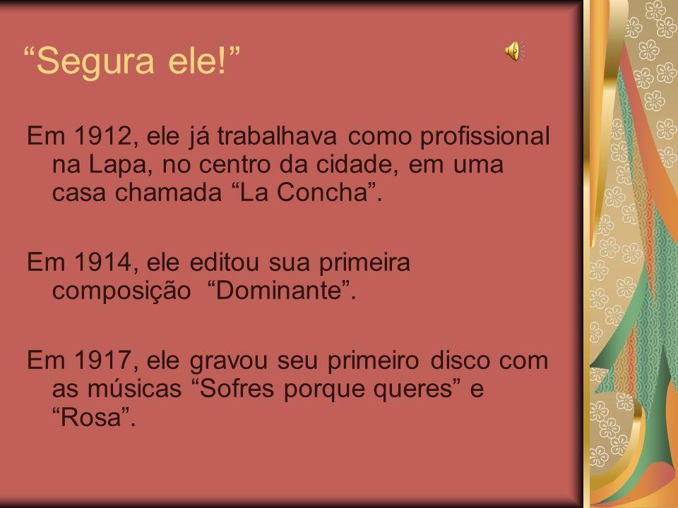 Segura ele! Em 1912, ele já trabalhava como profissional na Lapa, no centro da cidade, em uma casa chamada La Concha .