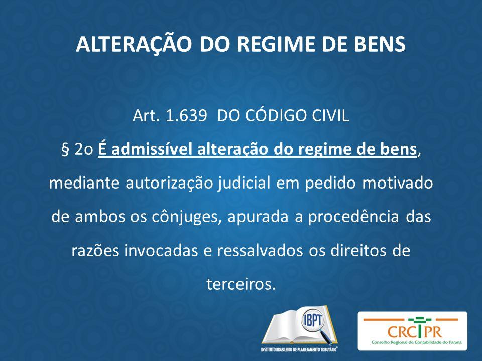 ALTERAÇÃO DO REGIME DE BENS Art. 1