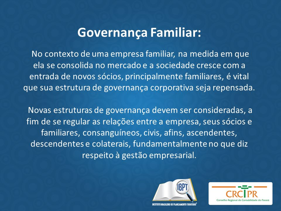 Governança Familiar: No contexto de uma empresa familiar, na medida em que ela se consolida no mercado e a sociedade cresce com a entrada de novos sócios, principalmente familiares, é vital que sua estrutura de governança corporativa seja repensada.