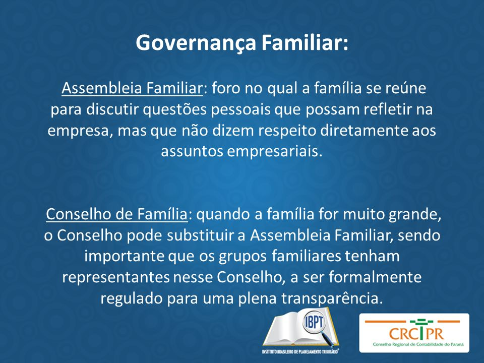 Governança Familiar: Assembleia Familiar: foro no qual a família se reúne para discutir questões pessoais que possam refletir na empresa, mas que não dizem respeito diretamente aos assuntos empresariais.