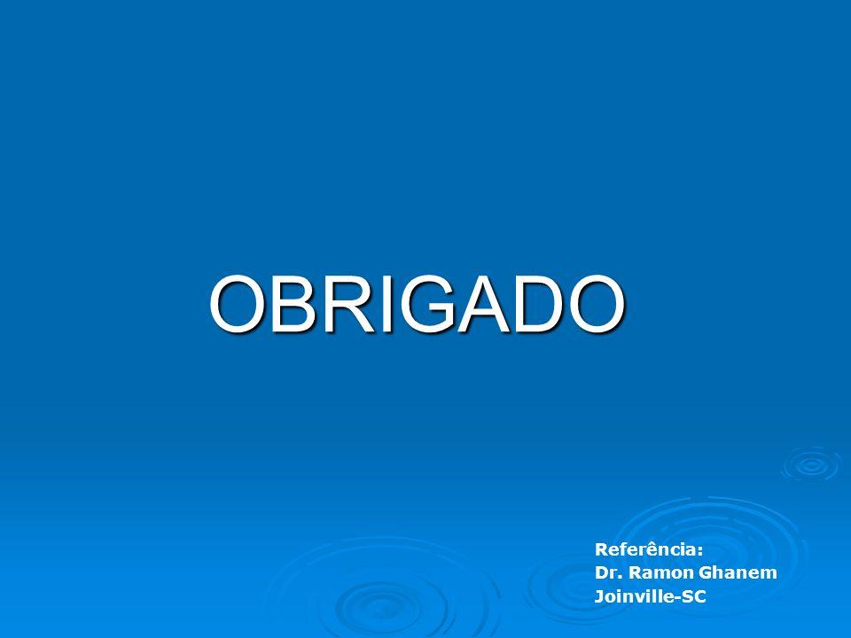 OBRIGADO Referência: Dr. Ramon Ghanem Joinville-SC