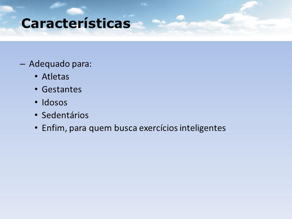 Características Adequado para: Atletas Gestantes Idosos Sedentários