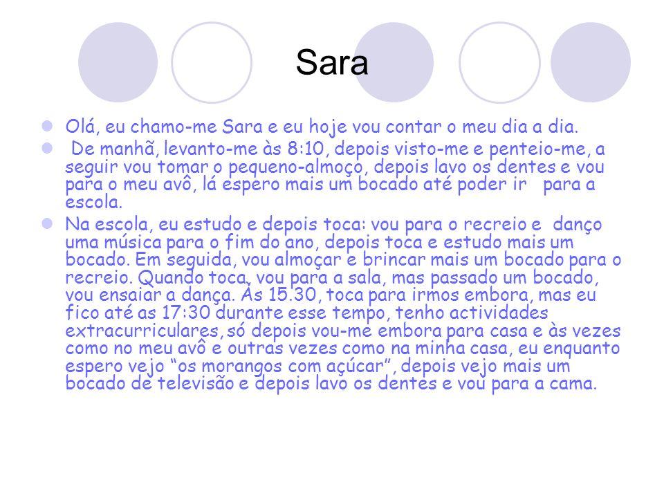 Sara Olá, eu chamo-me Sara e eu hoje vou contar o meu dia a dia.