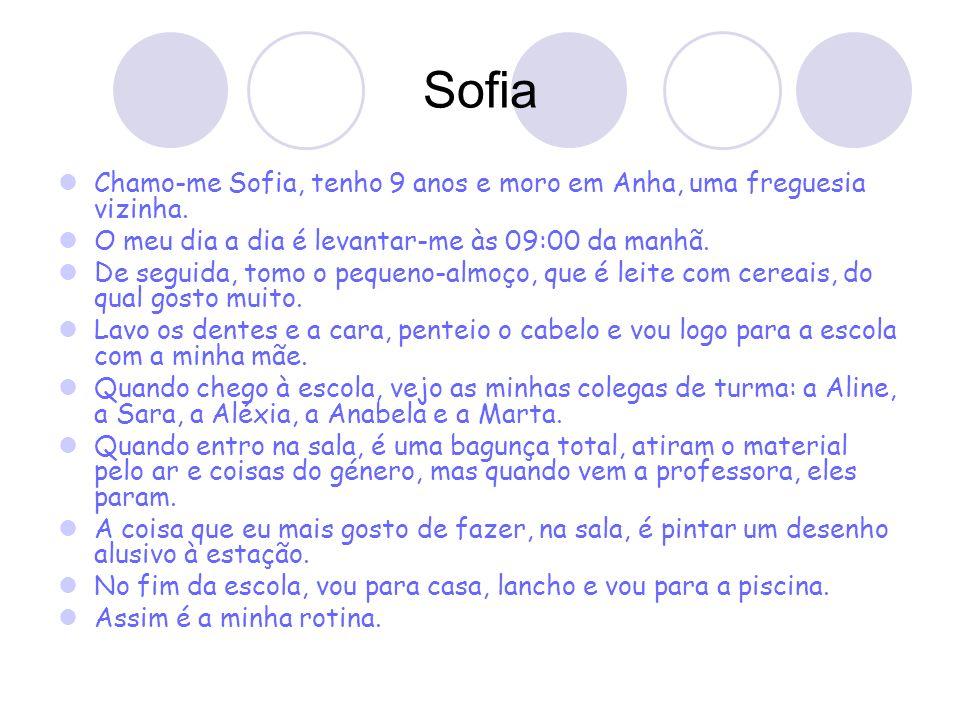 SofiaChamo-me Sofia, tenho 9 anos e moro em Anha, uma freguesia vizinha. O meu dia a dia é levantar-me às 09:00 da manhã.