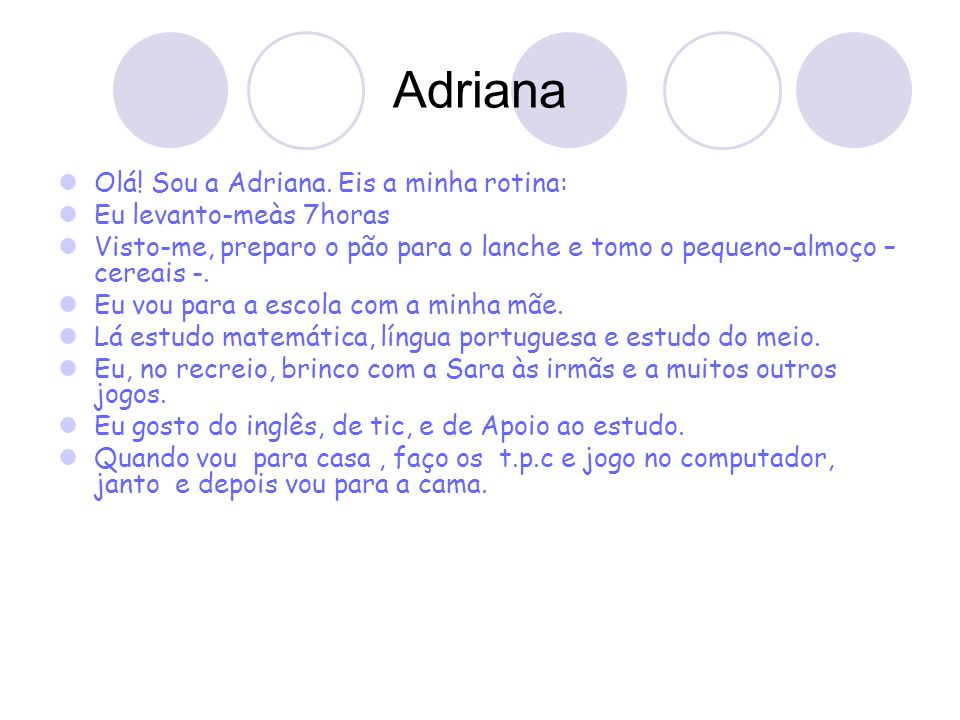 Adriana Olá! Sou a Adriana. Eis a minha rotina: Eu levanto-meàs 7horas