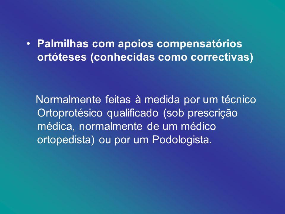 Palmilhas com apoios compensatórios ortóteses (conhecidas como correctivas)