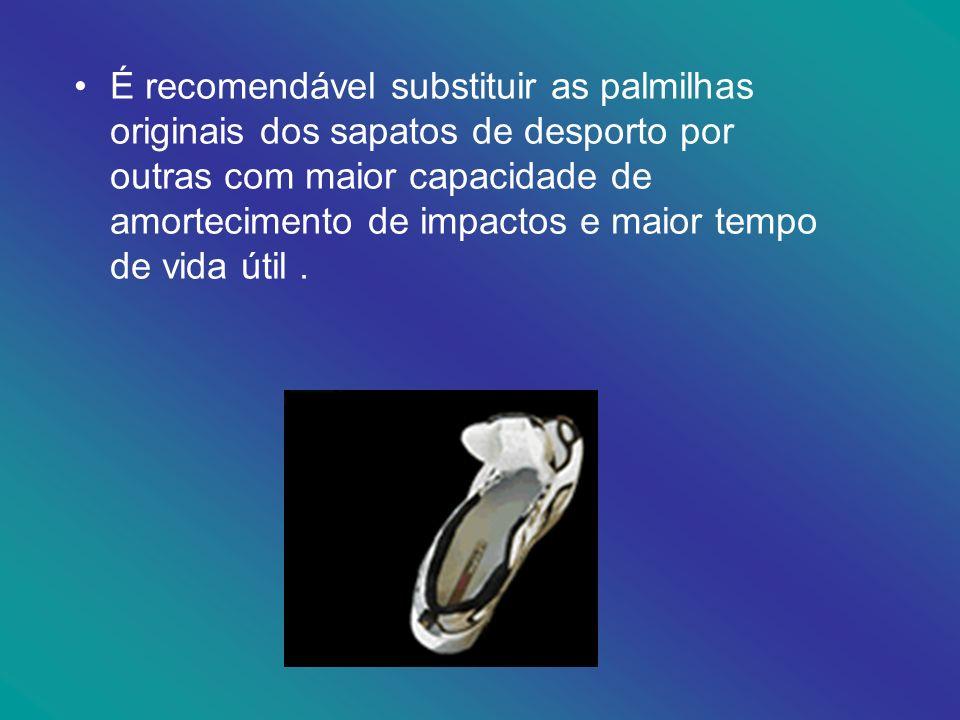 É recomendável substituir as palmilhas originais dos sapatos de desporto por outras com maior capacidade de amortecimento de impactos e maior tempo de vida útil .