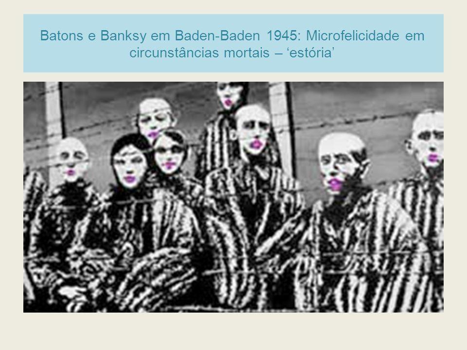 Batons e Banksy em Baden-Baden 1945: Microfelicidade em circunstâncias mortais – 'estória'