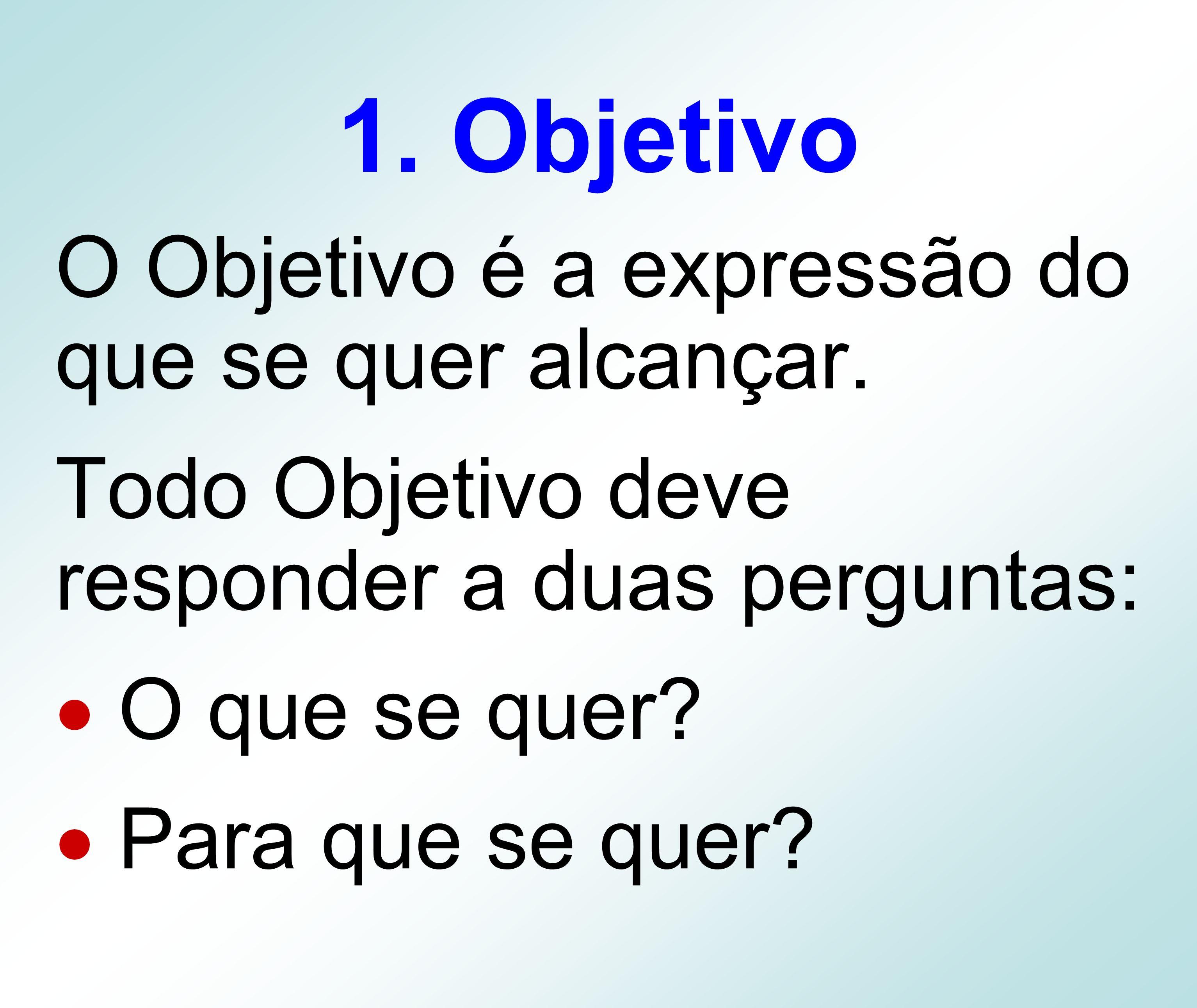1. Objetivo O Objetivo é a expressão do que se quer alcançar.