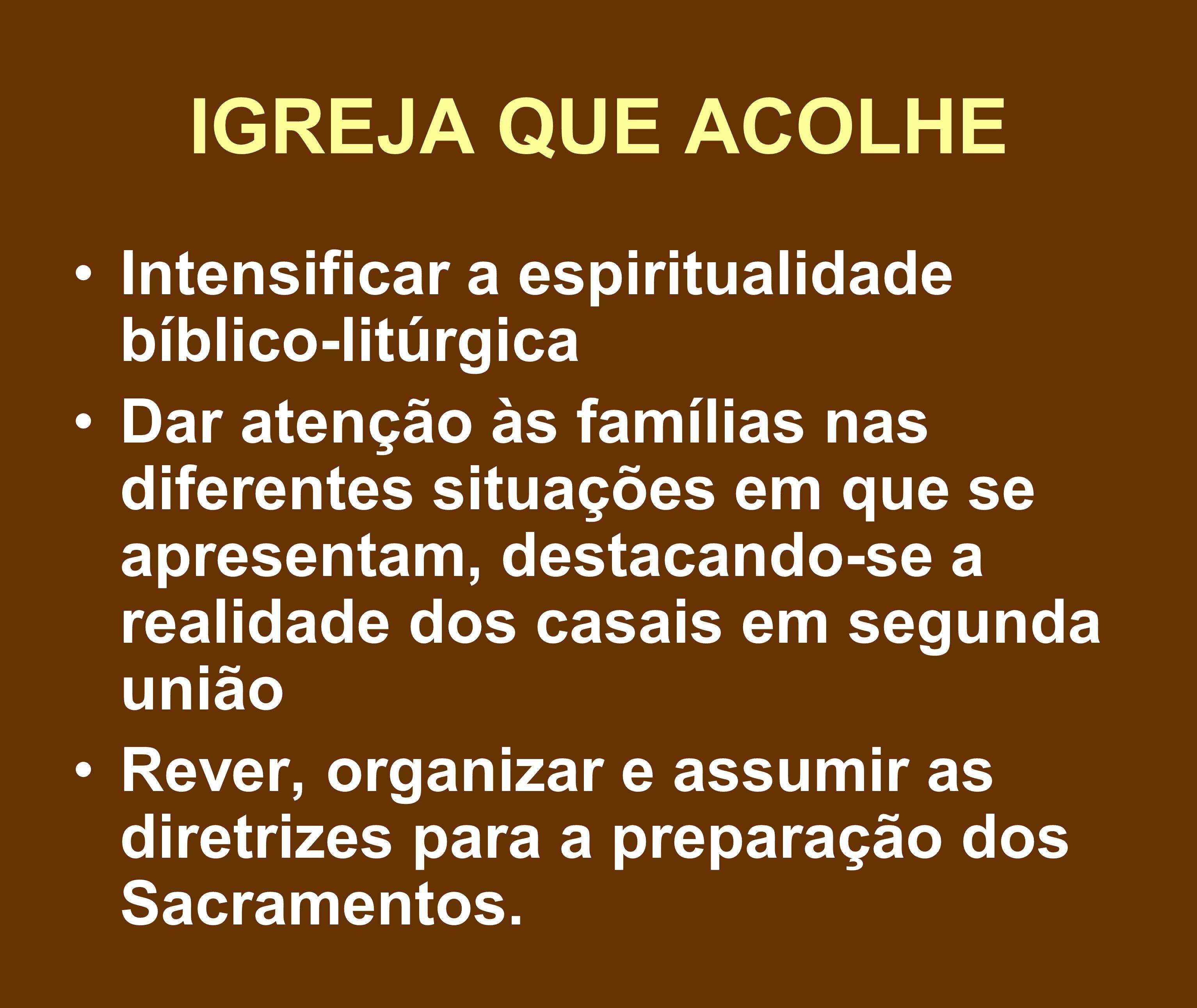 IGREJA QUE ACOLHE Intensificar a espiritualidade bíblico-litúrgica