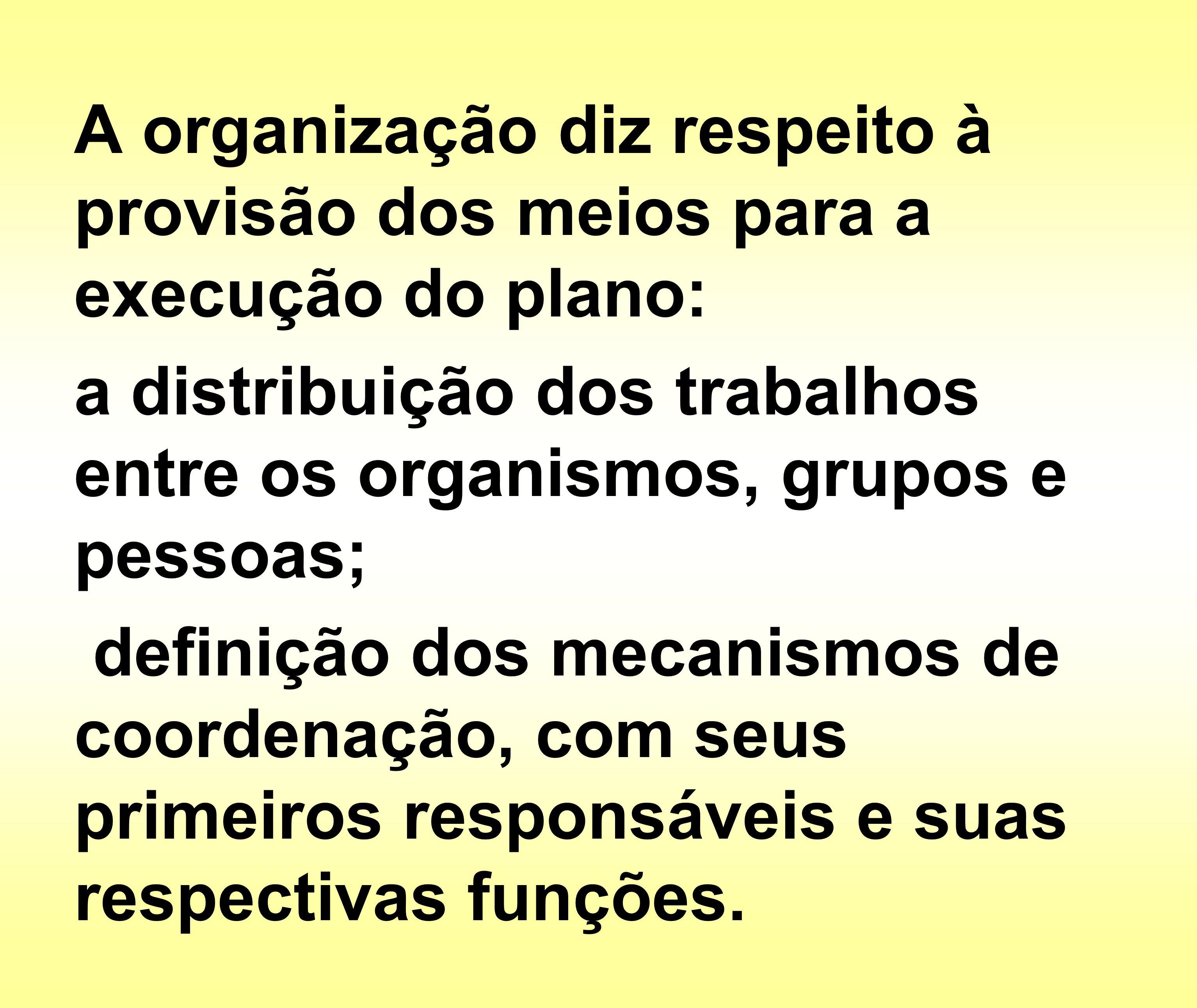 A organização diz respeito à provisão dos meios para a execução do plano: