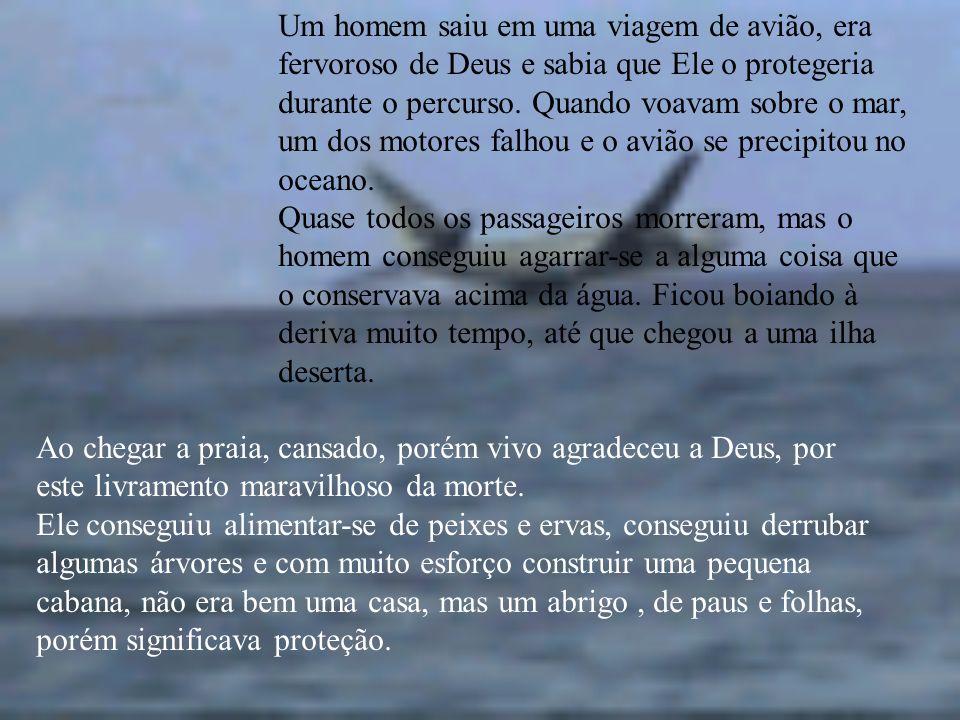 Um homem saiu em uma viagem de avião, era fervoroso de Deus e sabia que Ele o protegeria durante o percurso. Quando voavam sobre o mar, um dos motores falhou e o avião se precipitou no oceano.