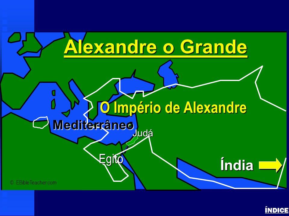 Alexandre o Grande O Império de Alexandre Índia Mediterrâneo Egito