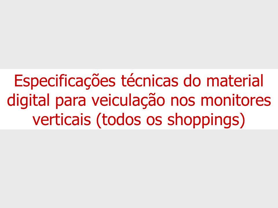 Especificações técnicas do material digital para veiculação nos monitores verticais (todos os shoppings)