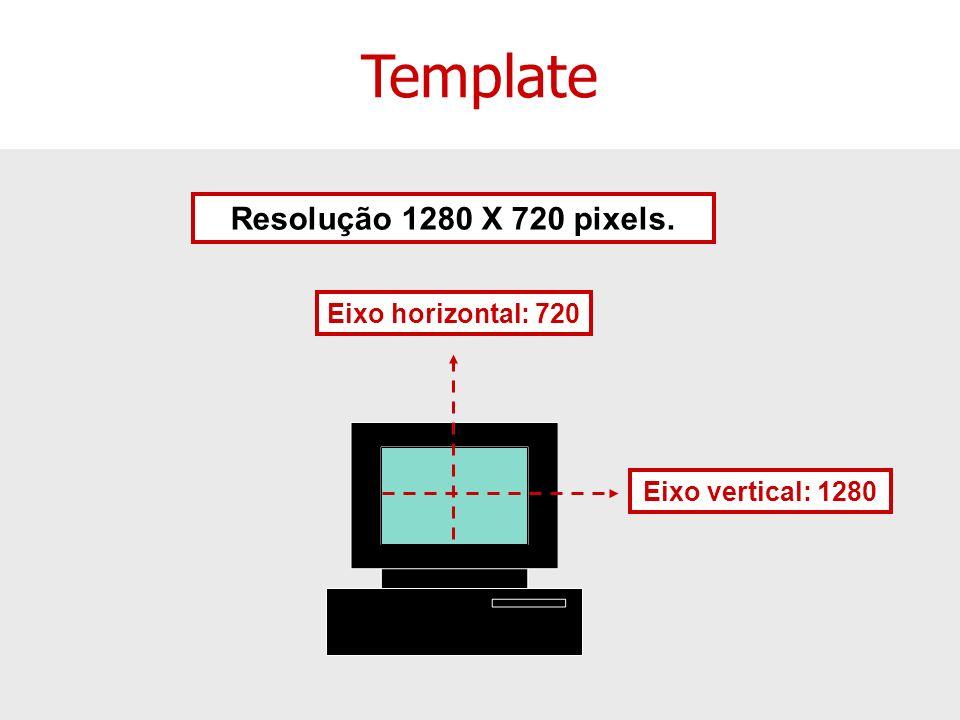 Template Resolução 1280 X 720 pixels. Eixo horizontal: 720
